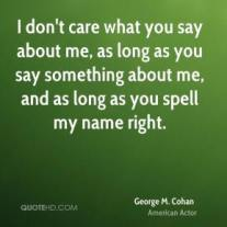 george-m-cohan-actor-i-dont-care-what-you-say-about-me-as-long-as-you
