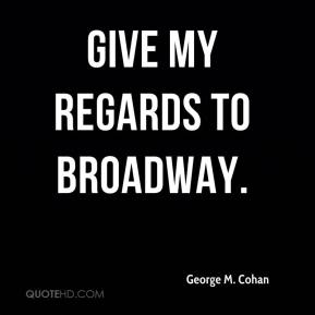 george-m-cohan-quote-give-my-regards-to-broadway