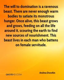 andrea-dworkin-quote-the-will-to-domination-is-a-ravenous-beast-there