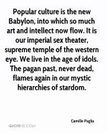 camille-paglia-quote-popular-culture-is-the-new-babylon-into-which-so