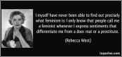 quote-i-myself-have-never-been-able-to-find-out-precisely-what-feminism-is-i-only-know-that-people-call-rebecca-west-294389