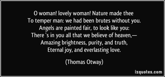 quote-o-woman-lovely-woman-nature-made-thee-to-temper-man-we-had-been-brutes-without-you-angels-thomas-otway-257411
