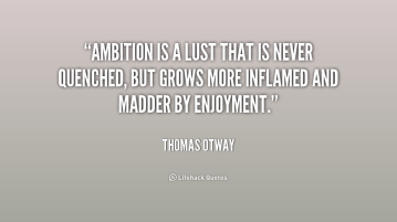 quote-Thomas-Otway-ambition-is-a-lust-that-is-never-224844