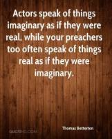 thomas-betterton-quote-actors-speak-of-things-imaginary-as-if-they-wer